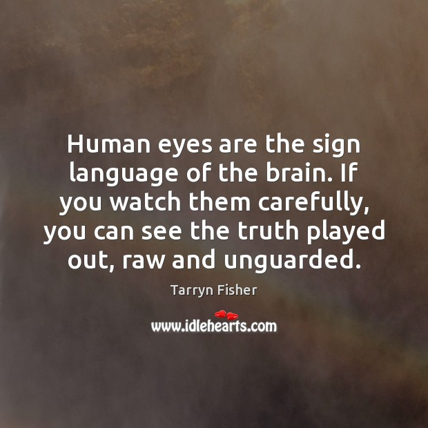 Image, Human eyes are the sign language of the brain. If you watch