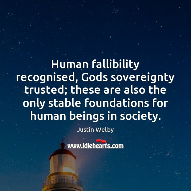 Human fallibility recognised, Gods sovereignty trusted; these are also the only stable Image
