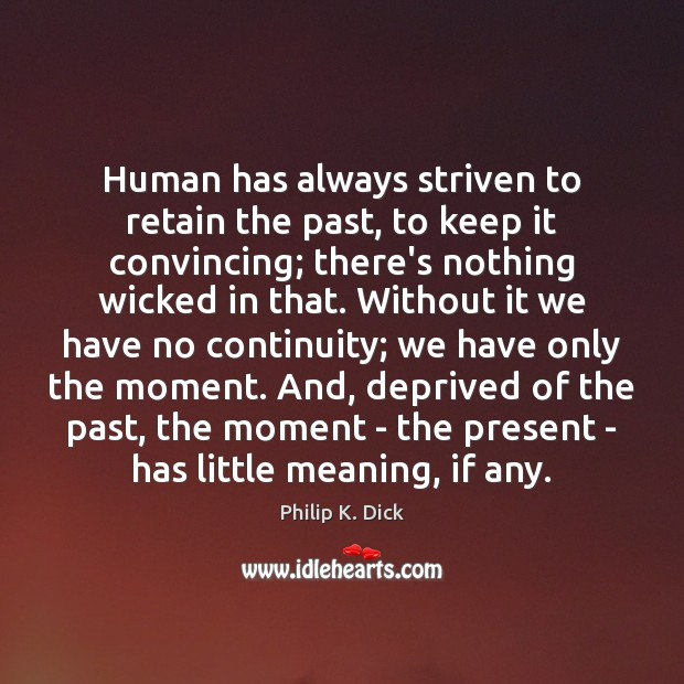 Image, Human has always striven to retain the past, to keep it convincing;