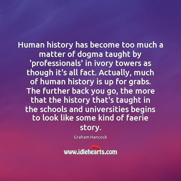 Image, Human history has become too much a matter of dogma taught by