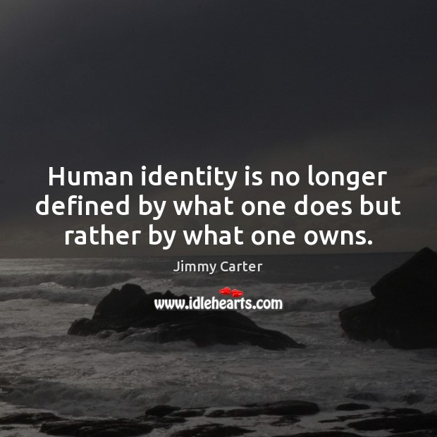 Image, Human identity is no longer defined by what one does but rather by what one owns.