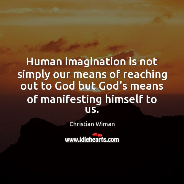 Human imagination is not simply our means of reaching out to God Imagination Quotes Image