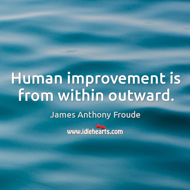 Image, Human improvement is from within outward.