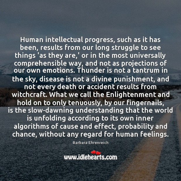 Human intellectual progress, such as it has been, results from our long Barbara Ehrenreich Picture Quote