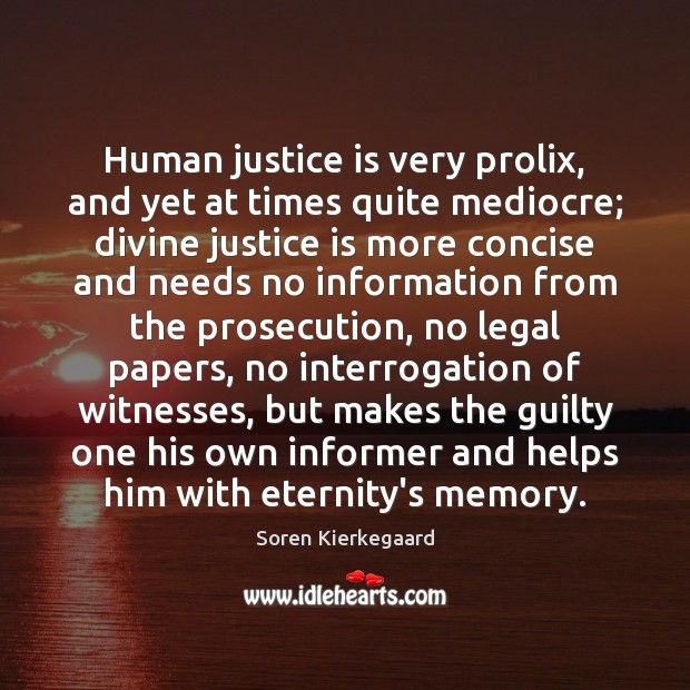 Human justice is very prolix, and yet at times quite mediocre; divine Justice Quotes Image