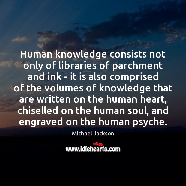 Image, Human knowledge consists not only of libraries of parchment and ink –