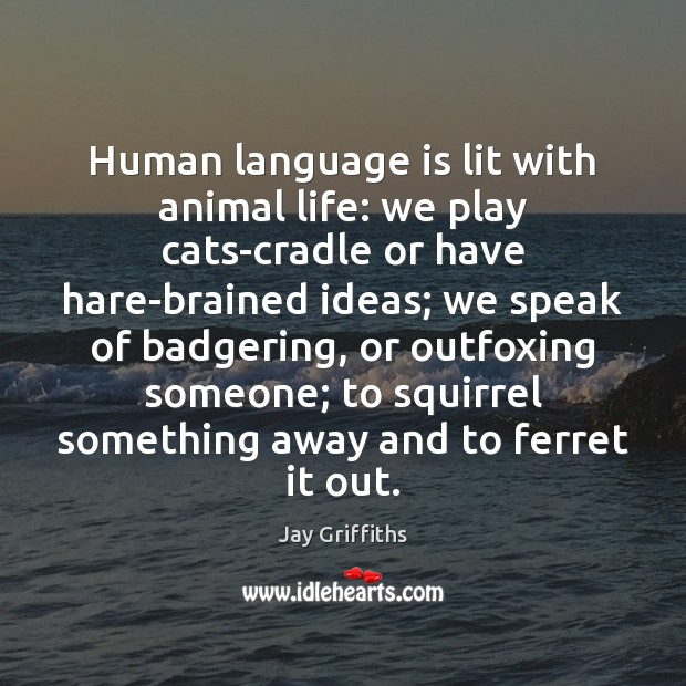 Image, Human language is lit with animal life: we play cats-cradle or have