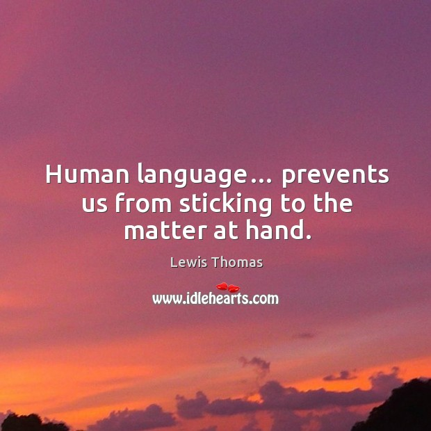 Human language… prevents us from sticking to the matter at hand. Image