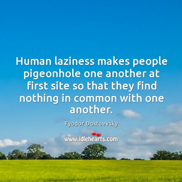Human laziness makes people pigeonhole one another at first site so that Image