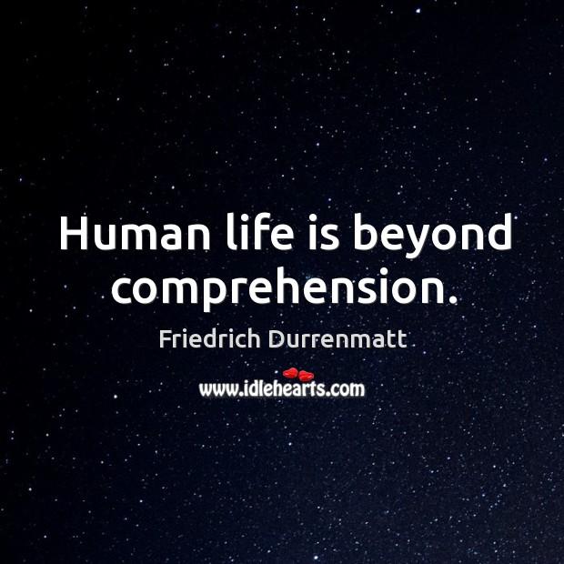 Image, Human life is beyond comprehension.