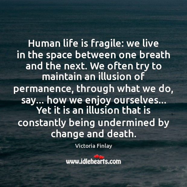 Human life is fragile: we live in the space between one breath Image