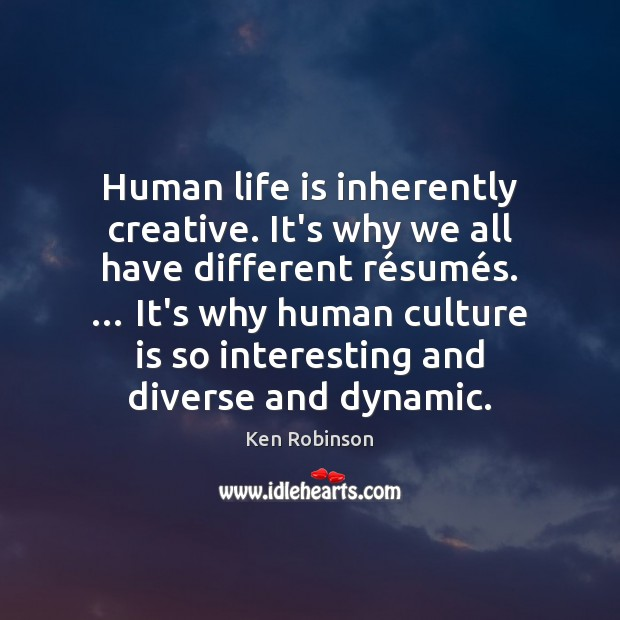 Human life is inherently creative. It's why we all have different ré Image