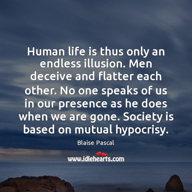 Human life is thus only an endless illusion. Men deceive and flatter Image