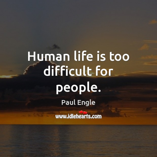 Human life is too difficult for people. Image