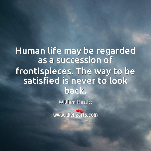 Human life may be regarded as a succession of frontispieces. The way Image
