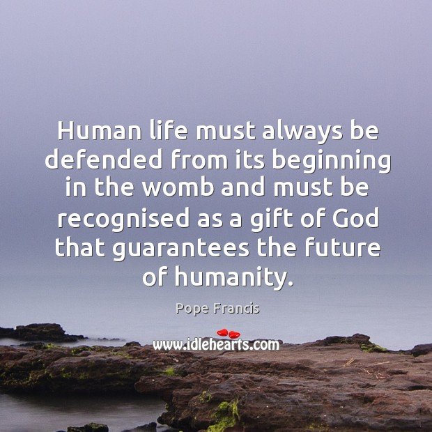Human life must always be defended from its beginning in the womb Image