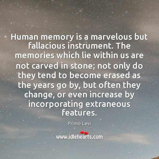 Human memory is a marvelous but fallacious instrument. The memories which lie Primo Levi Picture Quote