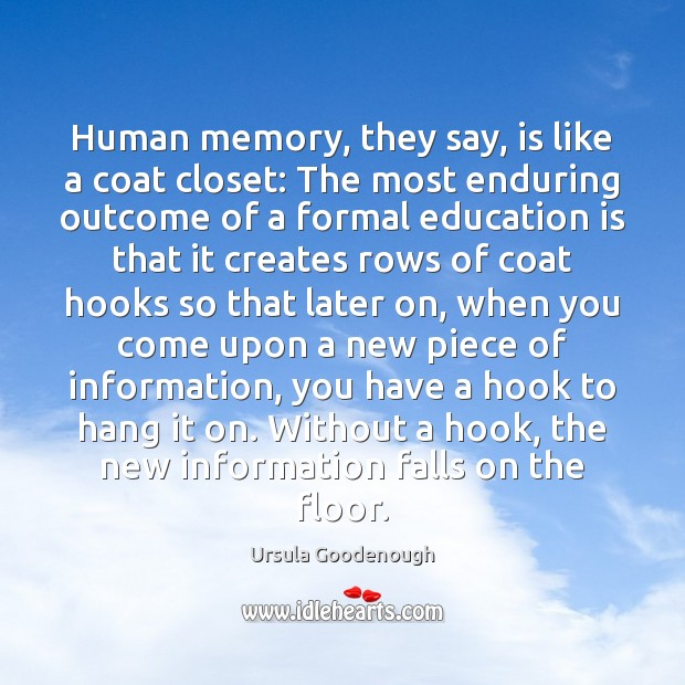 Human memory, they say, is like a coat closet: The most enduring Education Quotes Image