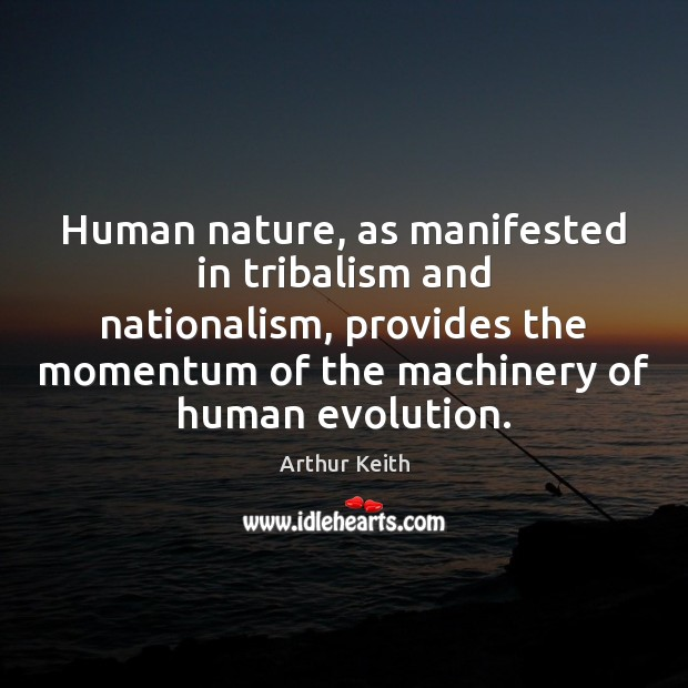 Image, Human nature, as manifested in tribalism and nationalism, provides the momentum of
