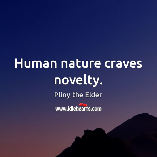 Human nature craves novelty. Image
