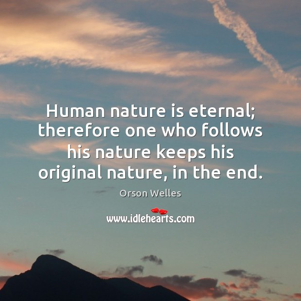 Human nature is eternal; therefore one who follows his nature keeps his Image
