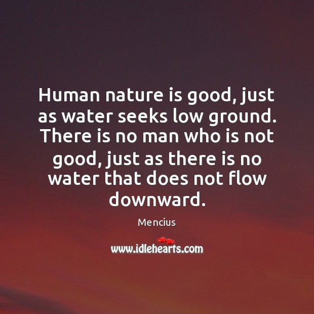 Human nature is good, just as water seeks low ground. There is Mencius Picture Quote