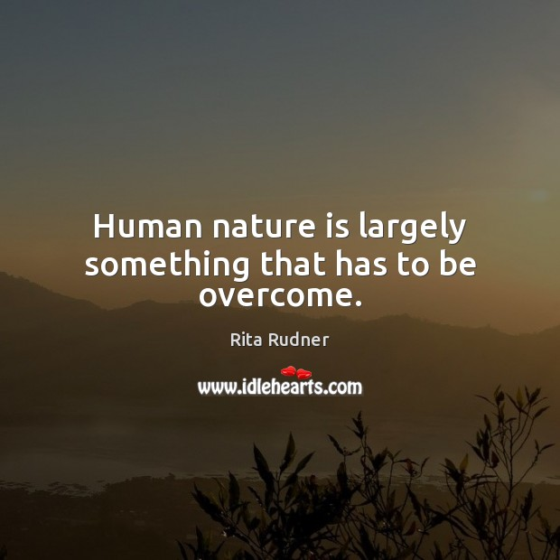 Rita Rudner Picture Quote image saying: Human nature is largely something that has to be overcome.