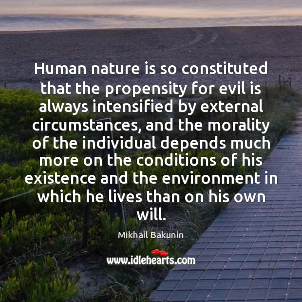 Image, Human nature is so constituted that the propensity for evil is always