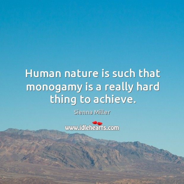 Human nature is such that monogamy is a really hard thing to achieve. Image