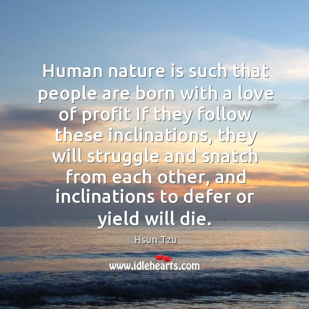 Human nature is such that people are born with a love of profit if they follow these inclinations Image