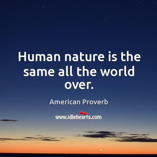 Human nature is the same all the world over. Image