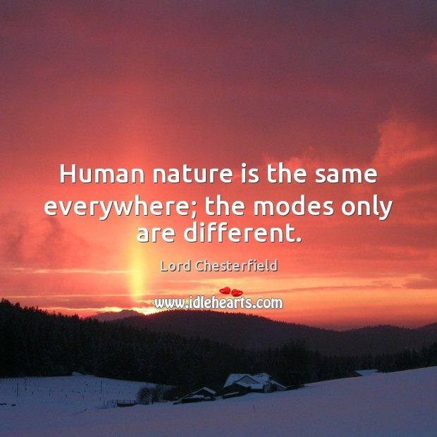 Human nature is the same everywhere; the modes only are different. Image