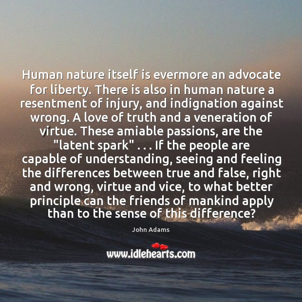 Human nature itself is evermore an advocate for liberty. There is also Image