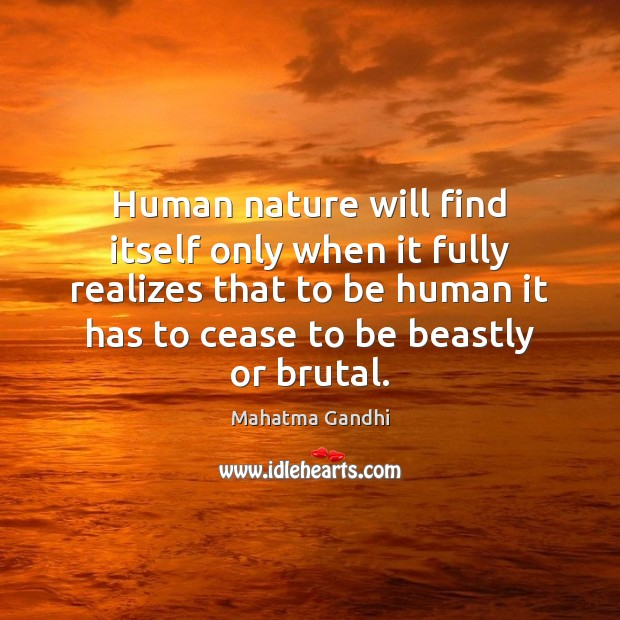 Image, Human nature will find itself only when it fully realizes that to