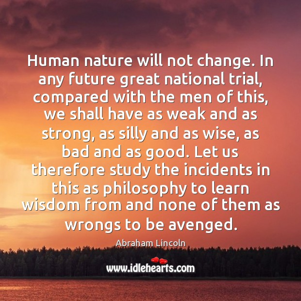 Human nature will not change. In any future great national trial, compared Image