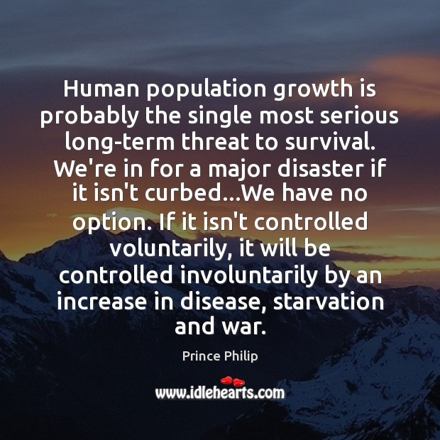 Human population growth is probably the single most serious long-term threat to Image