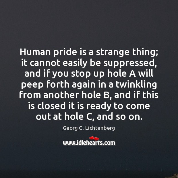 Human pride is a strange thing; it cannot easily be suppressed, and Image