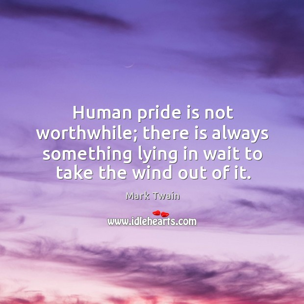 Human pride is not worthwhile; there is always something lying in wait Image
