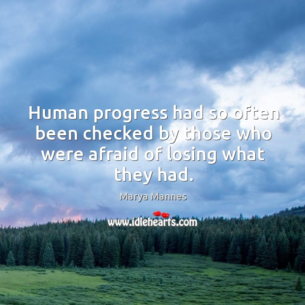 Human progress had so often been checked by those who were afraid of losing what they had. Image