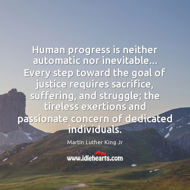 Human progress is neither automatic nor inevitable… Every step toward the goal Martin Luther King Jr Picture Quote