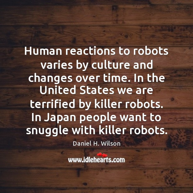 Human reactions to robots varies by culture and changes over time. In Image