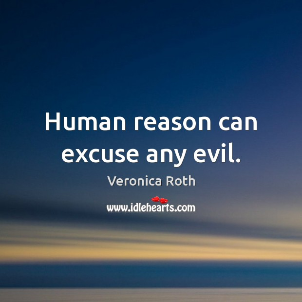Human reason can excuse any evil. Image