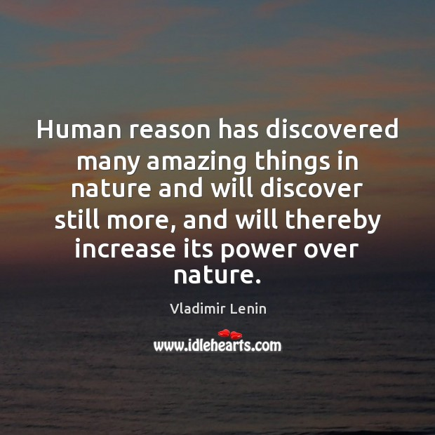 Human reason has discovered many amazing things in nature and will discover Image