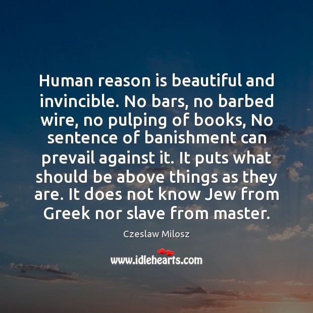 Image, Human reason is beautiful and invincible. No bars, no barbed wire, no