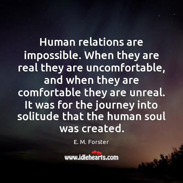 Human relations are impossible. When they are real they are uncomfortable, and Journey Quotes Image
