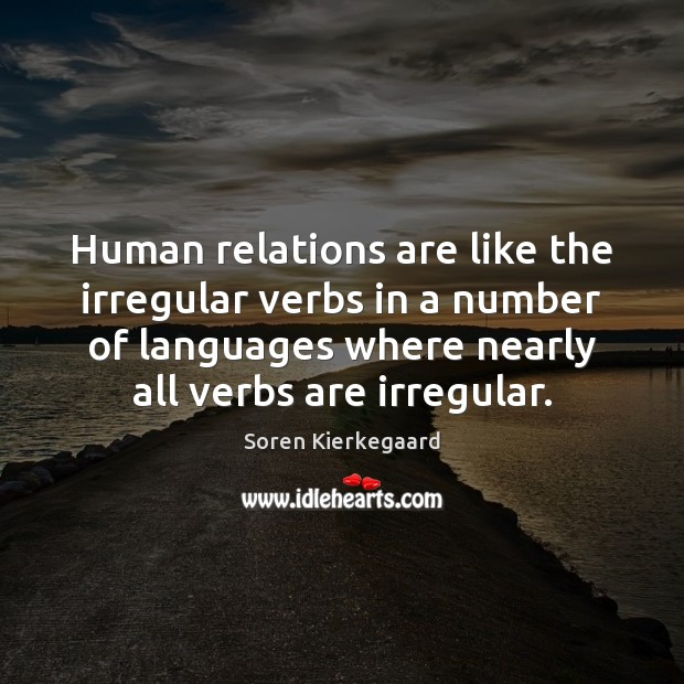 Human relations are like the irregular verbs in a number of languages Image