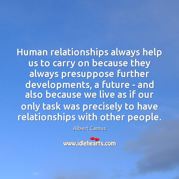Human relationships always help us to carry on because they always presuppose Image