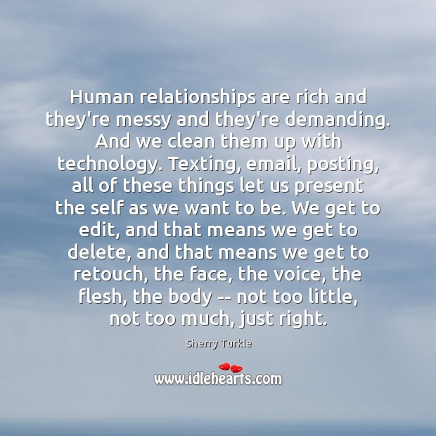 Human relationships are rich and they're messy and they're demanding. And we Image