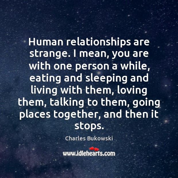 Human relationships are strange. I mean, you are with one person a Image