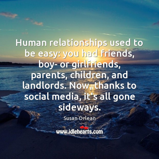 Human relationships used to be easy: you had friends, boy- or girlfriends, Susan Orlean Picture Quote